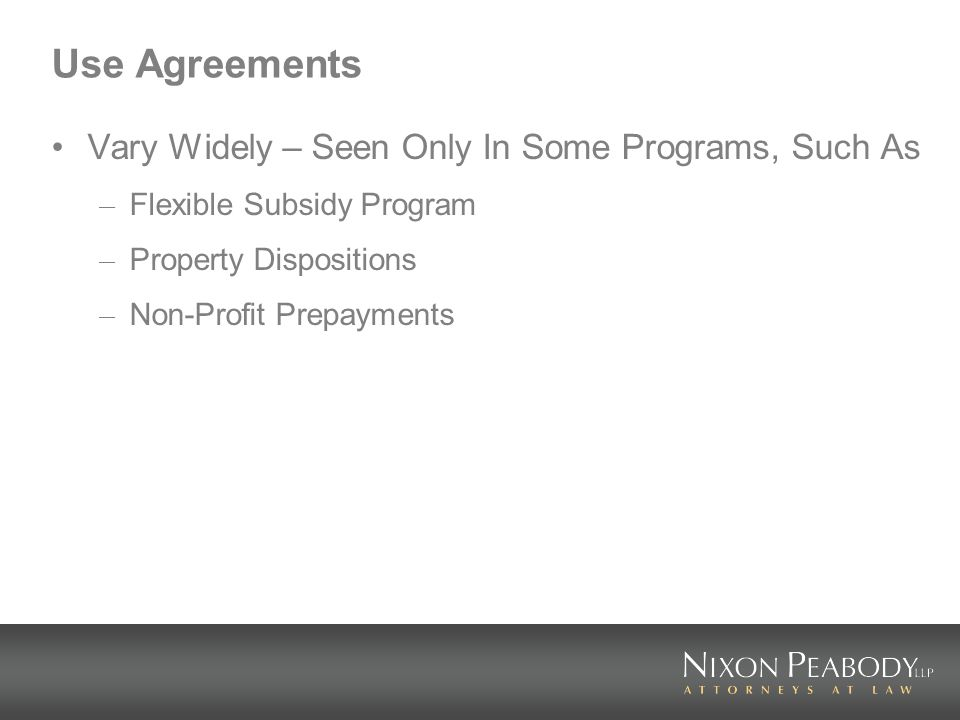 Use Agreements Vary Widely – Seen Only In Some Programs, Such As – Flexible Subsidy Program – Property Dispositions – Non-Profit Prepayments