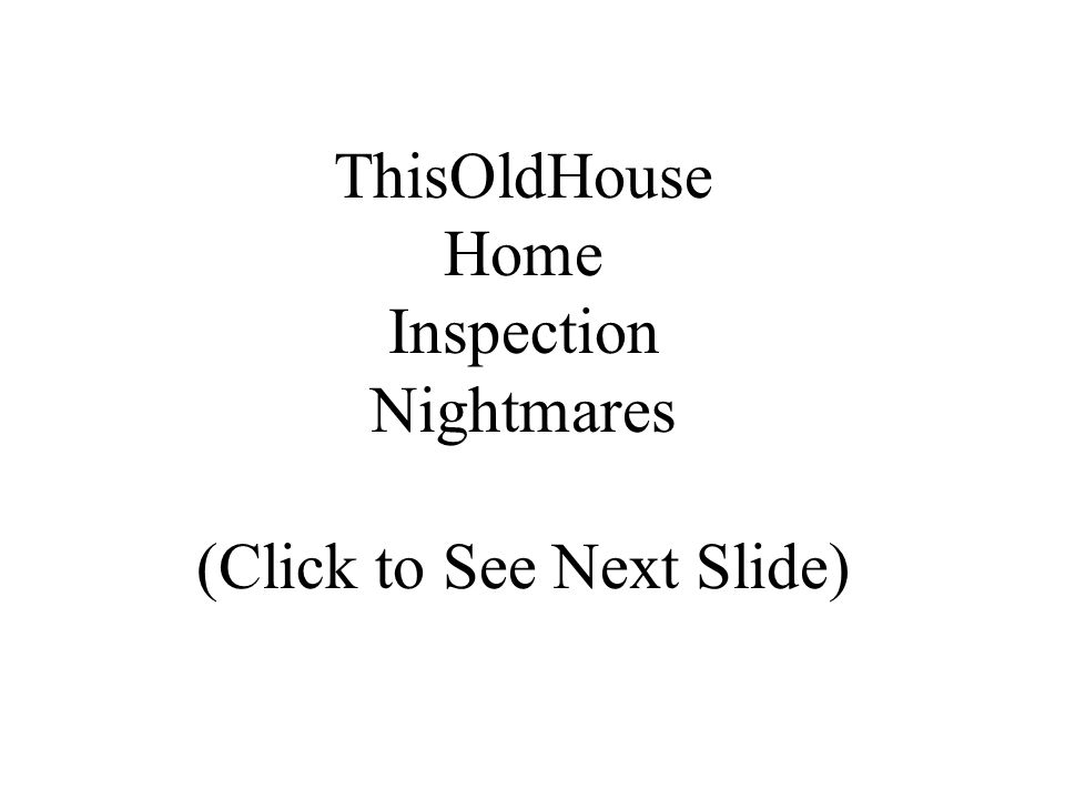 ThisOldHouse Home Inspection Nightmares (Click to See Next Slide)