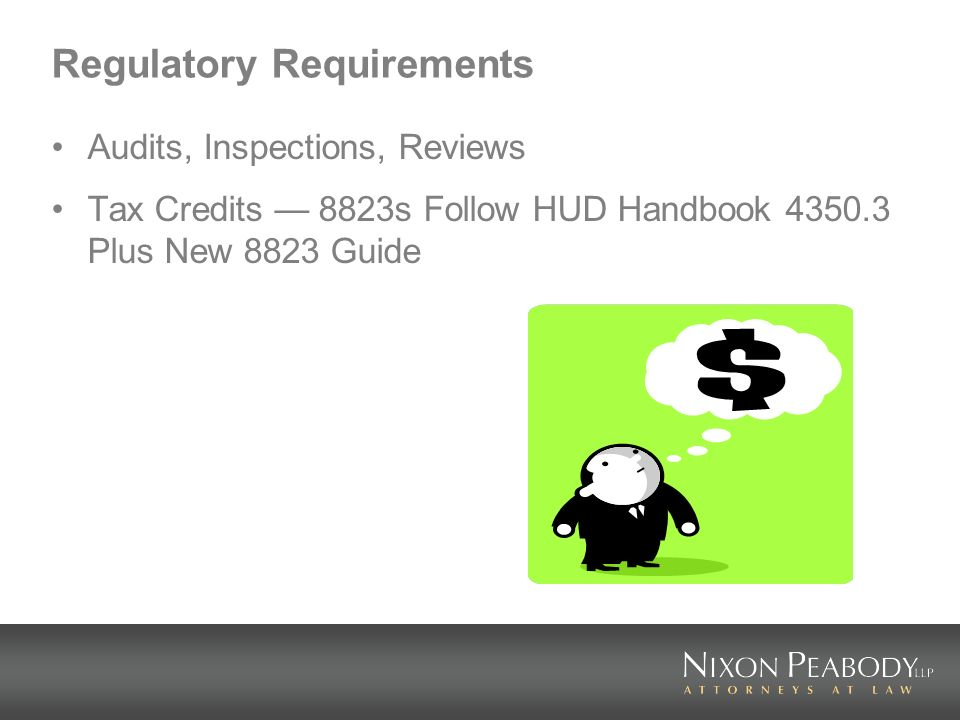 Regulatory Requirements Audits, Inspections, Reviews Tax Credits 8823s Follow HUD Handbook 4350.3 Plus New 8823 Guide