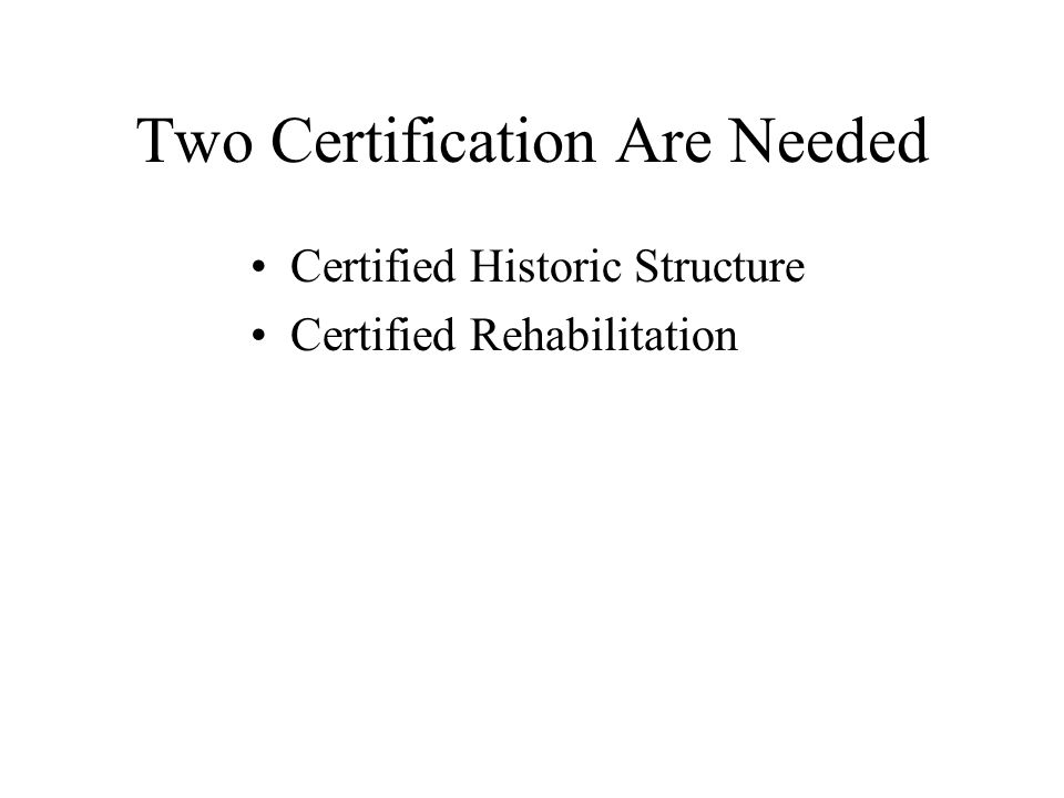 Two Certification Are Needed Certified Historic Structure Certified Rehabilitation