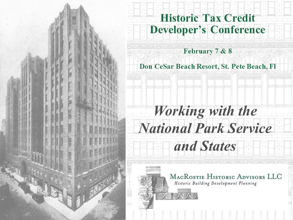 Historic Tax Credit Developers Conference February 7 & 8 Don CeSar Beach Resort, St. Pete Beach, Fl Working with the National Park Service and States