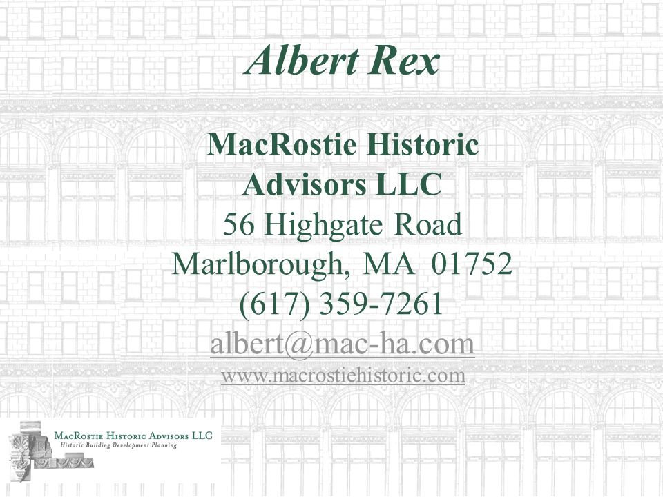 Albert Rex MacRostie Historic Advisors LLC 56 Highgate Road Marlborough, MA 01752 (617) 359-7261 albert@mac-ha.com www.macrostiehistoric.com