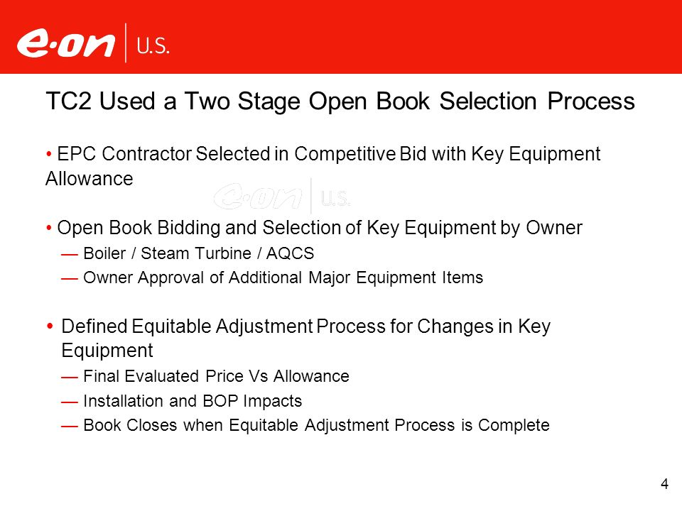 4 TC2 Used a Two Stage Open Book Selection Process EPC Contractor Selected in Competitive Bid with Key Equipment Allowance Open Book Bidding and Selec