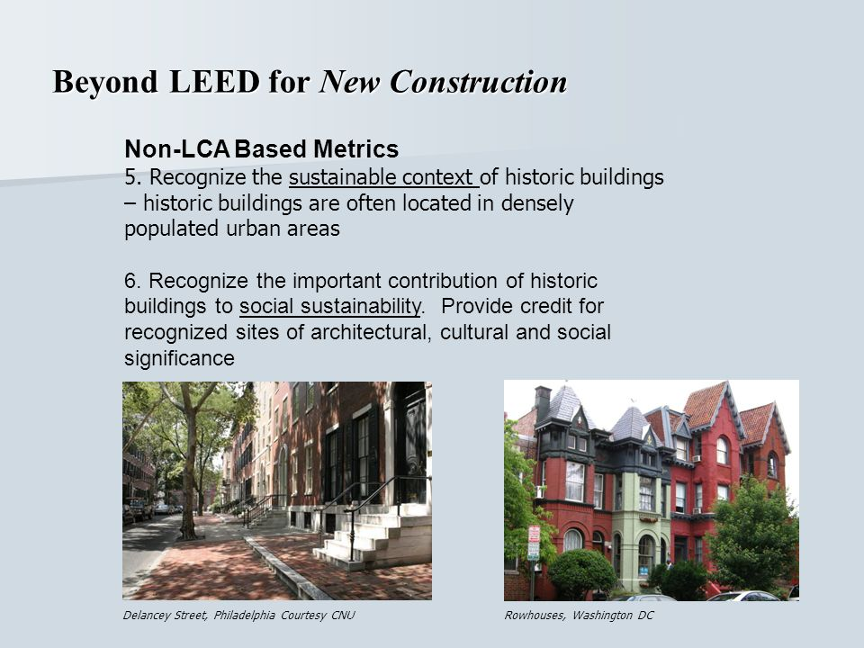 Non-LCA Based Metrics 5. Recognize the sustainable context of historic buildings – historic buildings are often located in densely populated urban are