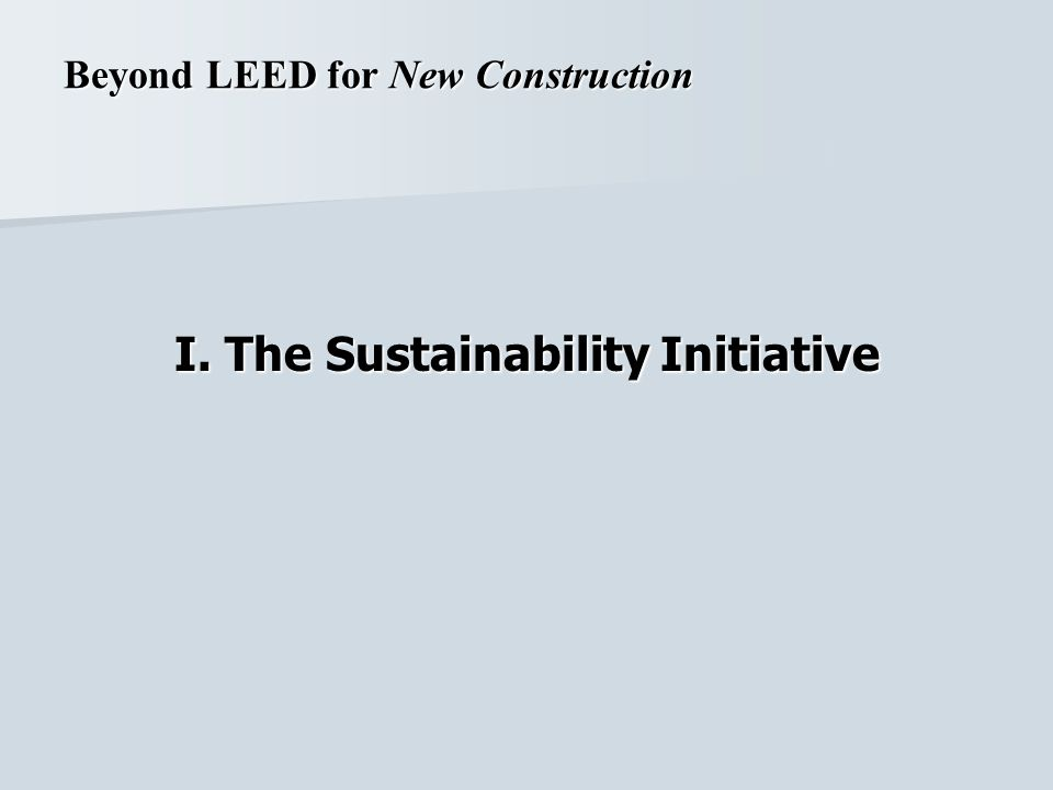 I. The Sustainability Initiative Beyond LEED for New Construction
