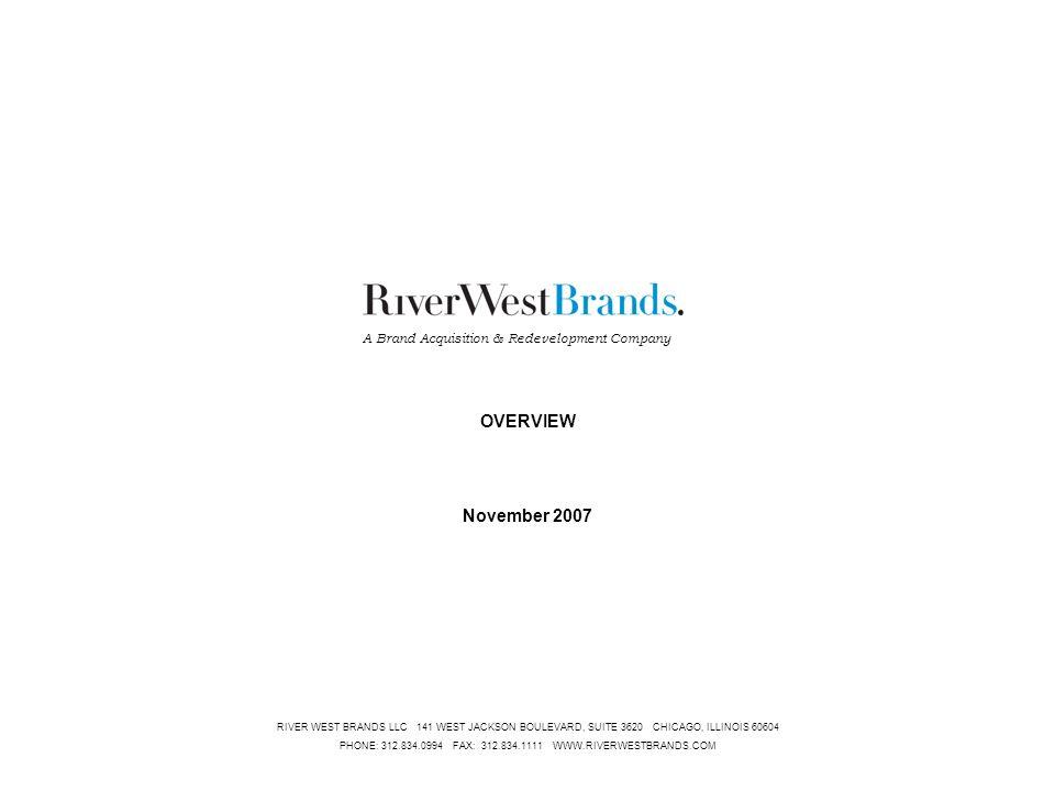 CONFIDENTIAL1 RIVER WEST BRANDS LLC 141 WEST JACKSON BOULEVARD, SUITE 3620 CHICAGO, ILLINOIS 60604 PHONE: 312.834.0994 FAX: 312.834.1111 WWW.RIVERWEST