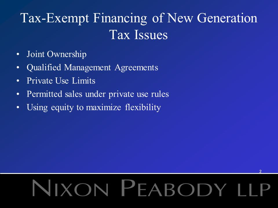 2 Tax-Exempt Financing of New Generation Tax Issues Joint Ownership Qualified Management Agreements Private Use Limits Permitted sales under private use rules Using equity to maximize flexibility 2