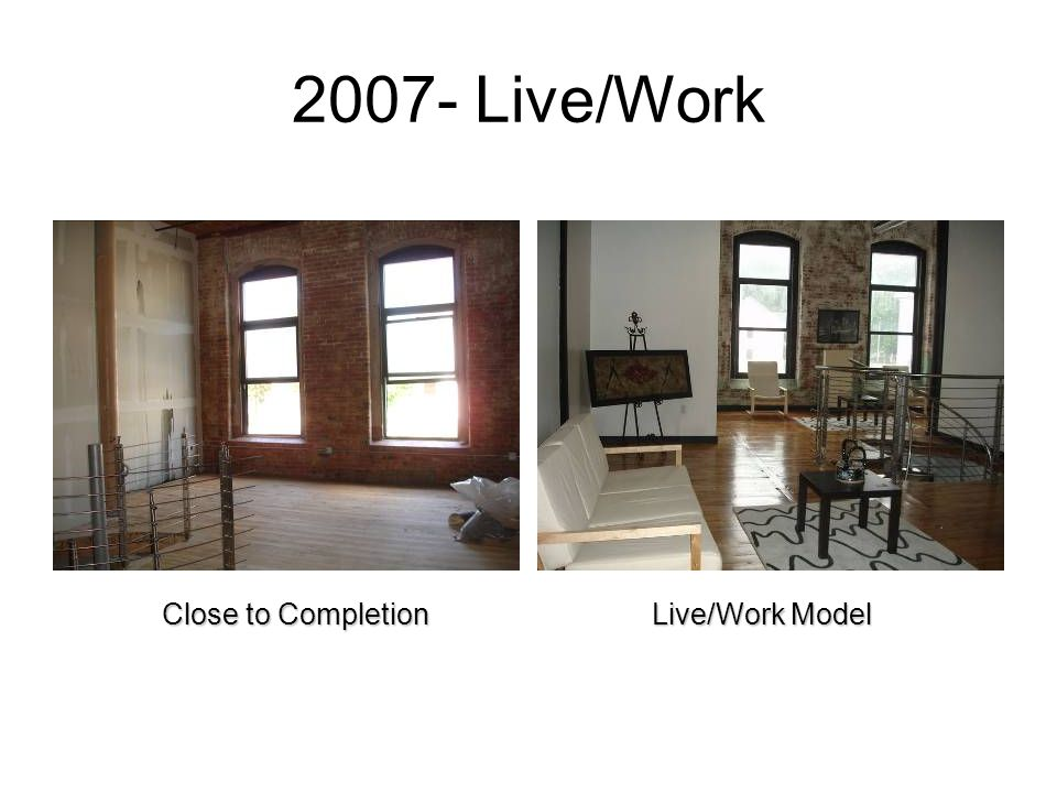 2007- Live/Work Close to Completion Live/Work Model