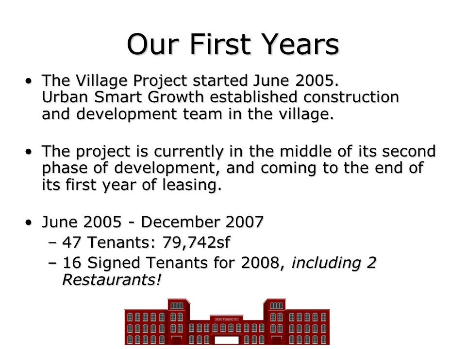 Our First Years The Village Project started June 2005. Urban Smart Growth established construction and development team in the village.The Village Pro