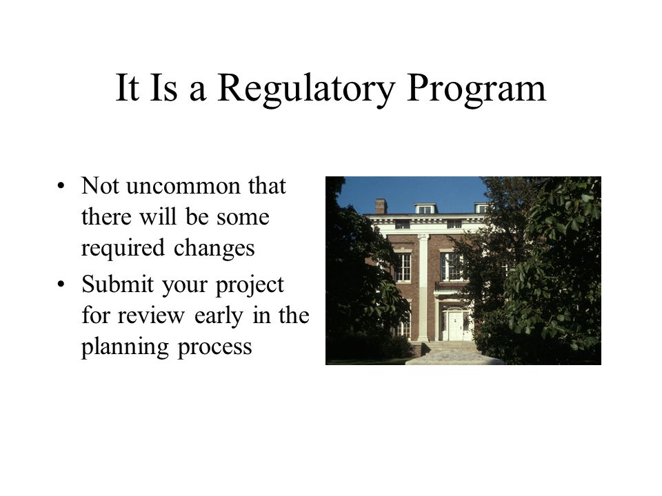 It Is a Regulatory Program Not uncommon that there will be some required changes Submit your project for review early in the planning process