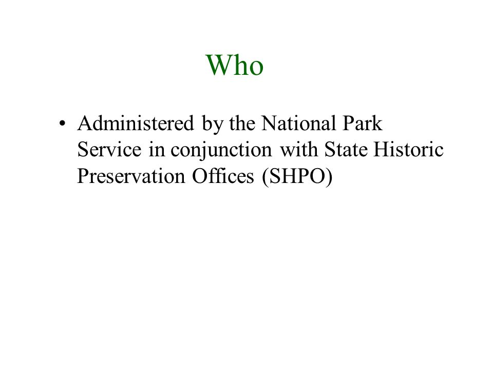 Who Administered by the National Park Service in conjunction with State Historic Preservation Offices (SHPO)