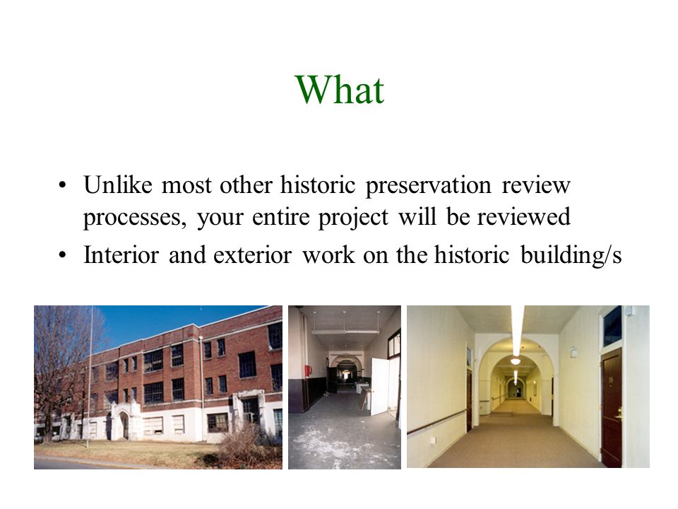 What Unlike most other historic preservation review processes, your entire project will be reviewed Interior and exterior work on the historic buildin