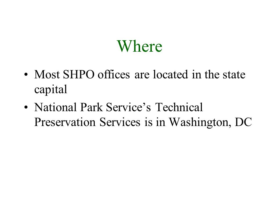 Where Most SHPO offices are located in the state capital National Park Services Technical Preservation Services is in Washington, DC