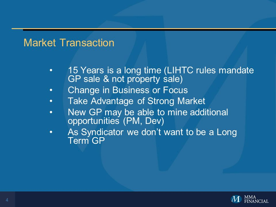 4 Market Transaction 15 Years is a long time (LIHTC rules mandate GP sale & not property sale) Change in Business or Focus Take Advantage of Strong Ma