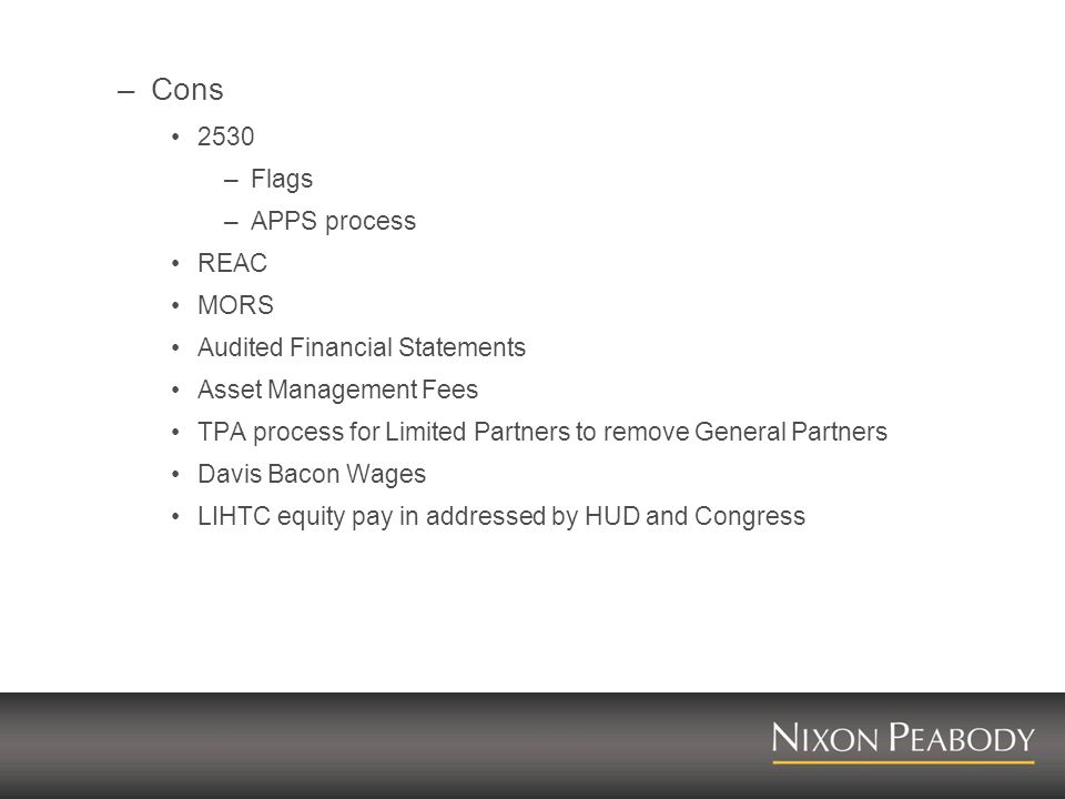 –Cons 2530 –Flags –APPS process REAC MORS Audited Financial Statements Asset Management Fees TPA process for Limited Partners to remove General Partners Davis Bacon Wages LIHTC equity pay in addressed by HUD and Congress