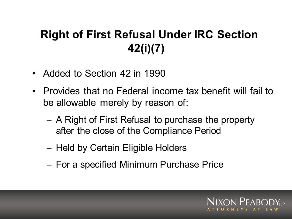 Right of First Refusal Under IRC Section 42(i)(7) Added to Section 42 in 1990 Provides that no Federal income tax benefit will fail to be allowable me