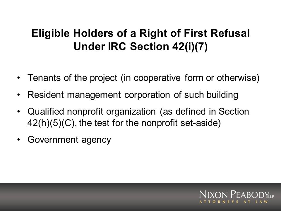 Eligible Holders of a Right of First Refusal Under IRC Section 42(i)(7) Tenants of the project (in cooperative form or otherwise) Resident management