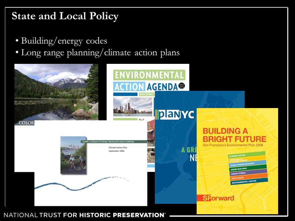 State and Local Policy Building/energy codes Long range planning/climate action plans