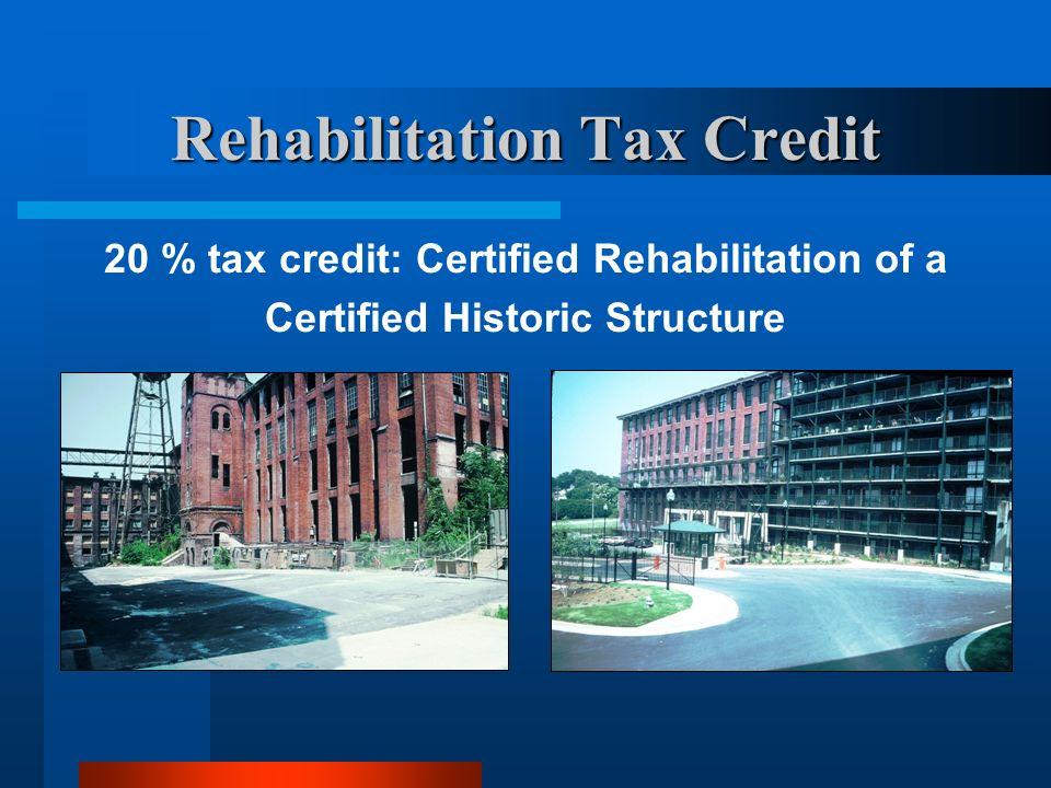 Rehabilitation Tax Credit 20 % tax credit: Certified Rehabilitation of a Certified Historic Structure