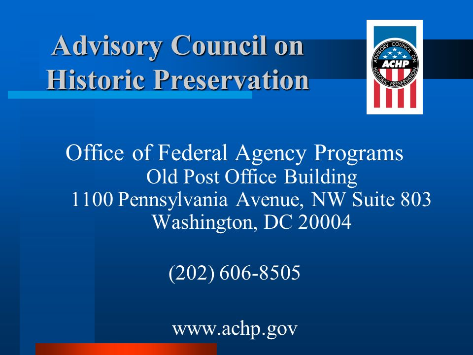 Advisory Council on Historic Preservation Office of Federal Agency Programs Old Post Office Building 1100 Pennsylvania Avenue, NW Suite 803 Washington
