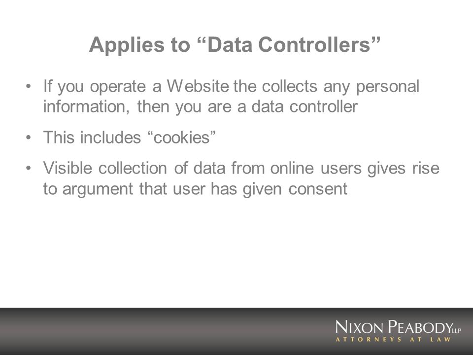 Applies to Data Controllers If you operate a Website the collects any personal information, then you are a data controller This includes cookies Visib
