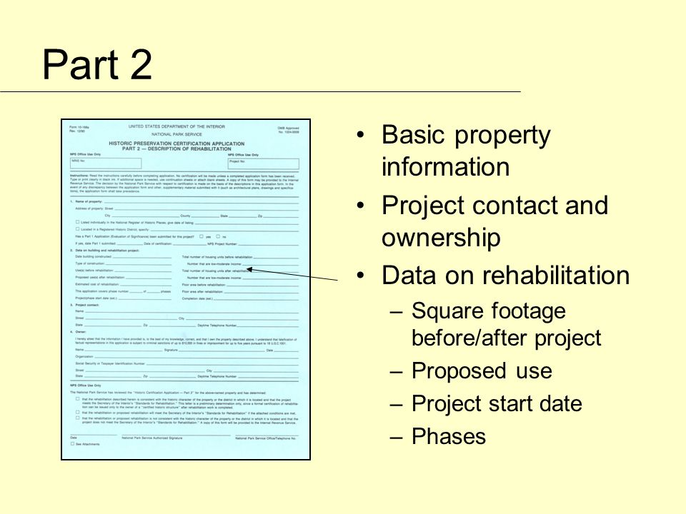 Part 2 Basic property information Project contact and ownership Data on rehabilitation –Square footage before/after project –Proposed use –Project start date –Phases