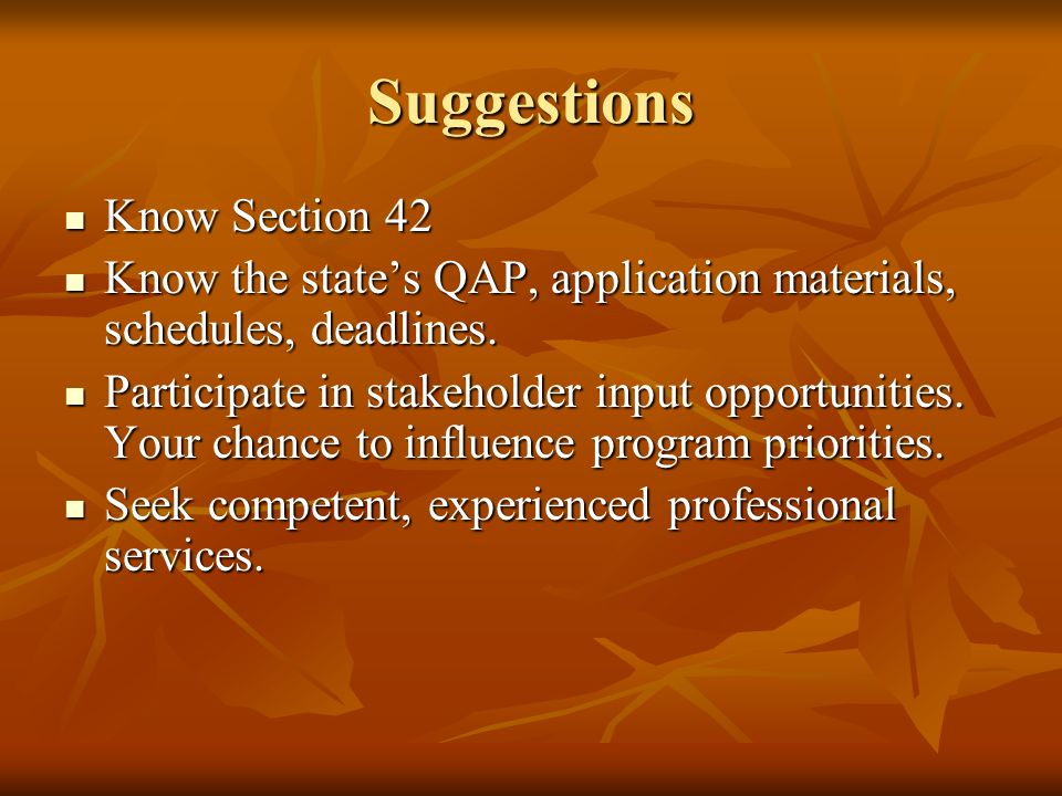 Suggestions Know Section 42 Know Section 42 Know the states QAP, application materials, schedules, deadlines.