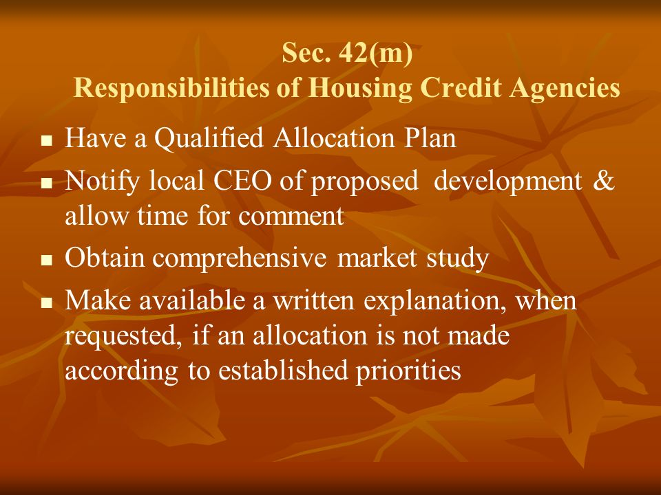 Sec. 42(m) Responsibilities of Housing Credit Agencies Have a Qualified Allocation Plan Notify local CEO of proposed development & allow time for comm