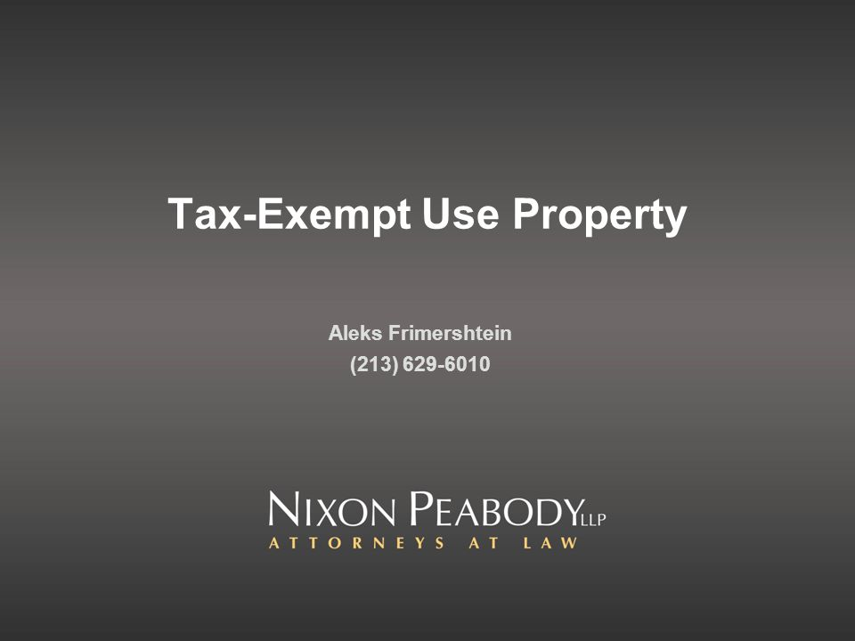 Tax-Exempt Use Property Aleks Frimershtein (213) 629-6010