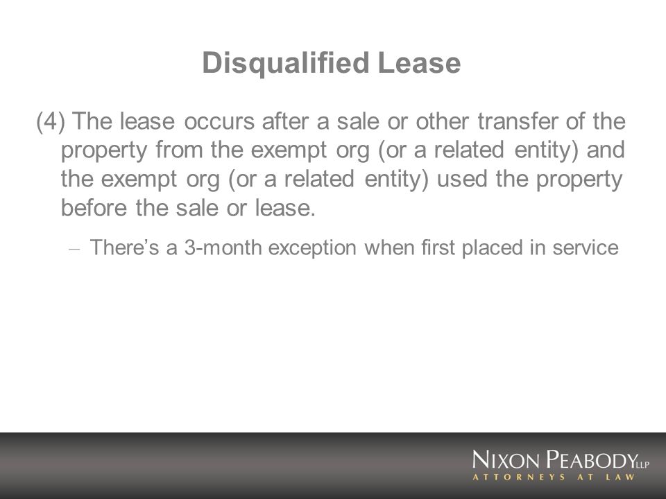 Disqualified Lease (4) The lease occurs after a sale or other transfer of the property from the exempt org (or a related entity) and the exempt org (o