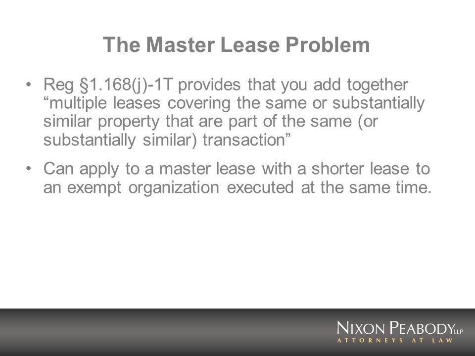 The Master Lease Problem Reg §1.168(j)-1T provides that you add together multiple leases covering the same or substantially similar property that are