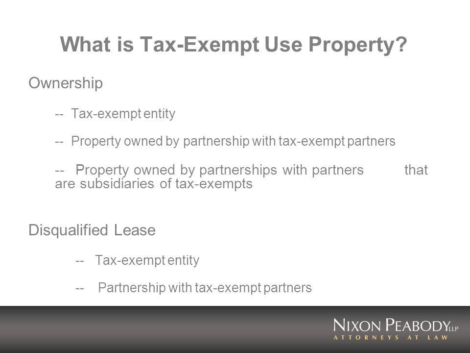What is Tax-Exempt Use Property? Ownership -- Tax-exempt entity -- Property owned by partnership with tax-exempt partners -- Property owned by partner