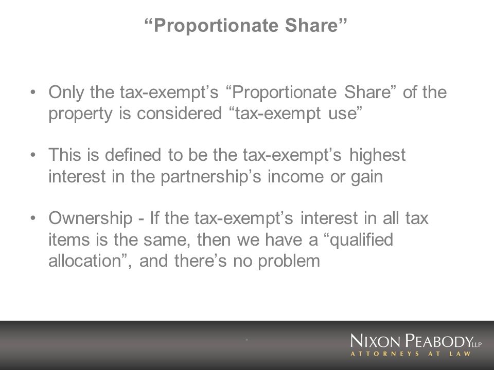 Proportionate Share Only the tax-exempts Proportionate Share of the property is considered tax-exempt use This is defined to be the tax-exempts highes