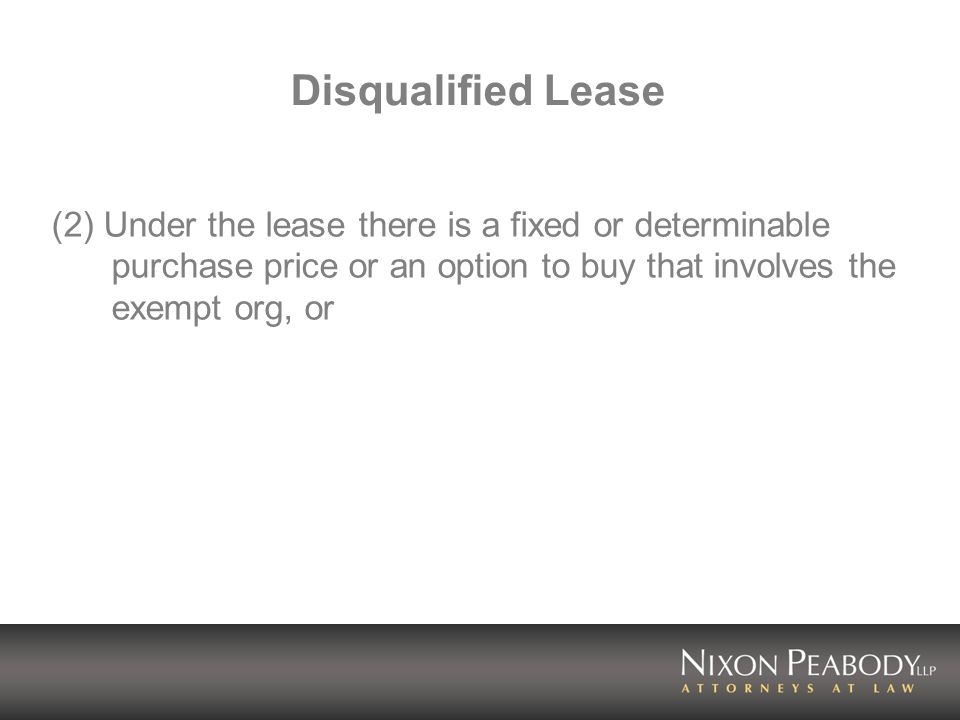 Disqualified Lease (2) Under the lease there is a fixed or determinable purchase price or an option to buy that involves the exempt org, or