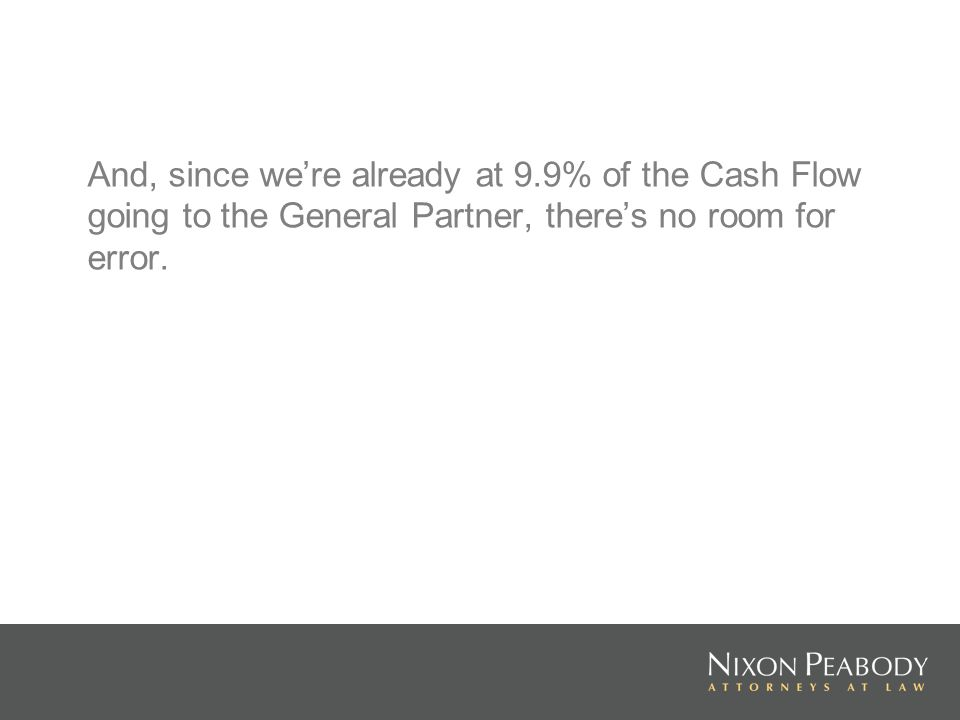 And, since were already at 9.9% of the Cash Flow going to the General Partner, theres no room for error.