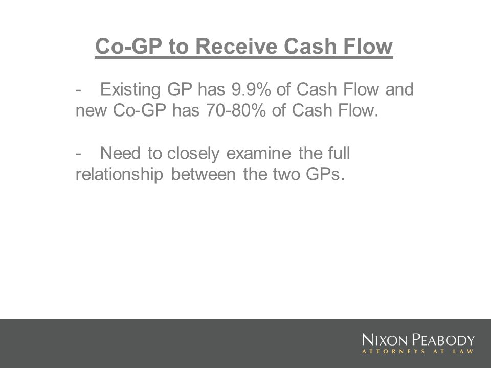 Co-GP to Receive Cash Flow - Existing GP has 9.9% of Cash Flow and new Co-GP has 70-80% of Cash Flow.