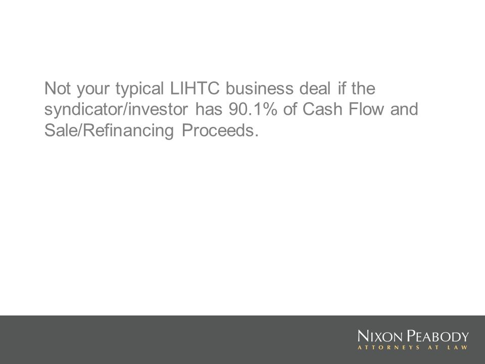 Not your typical LIHTC business deal if the syndicator/investor has 90.1% of Cash Flow and Sale/Refinancing Proceeds.