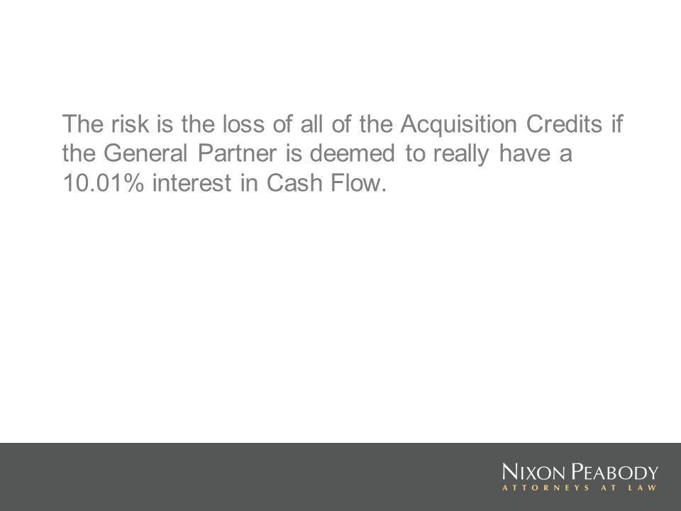 The risk is the loss of all of the Acquisition Credits if the General Partner is deemed to really have a 10.01% interest in Cash Flow.