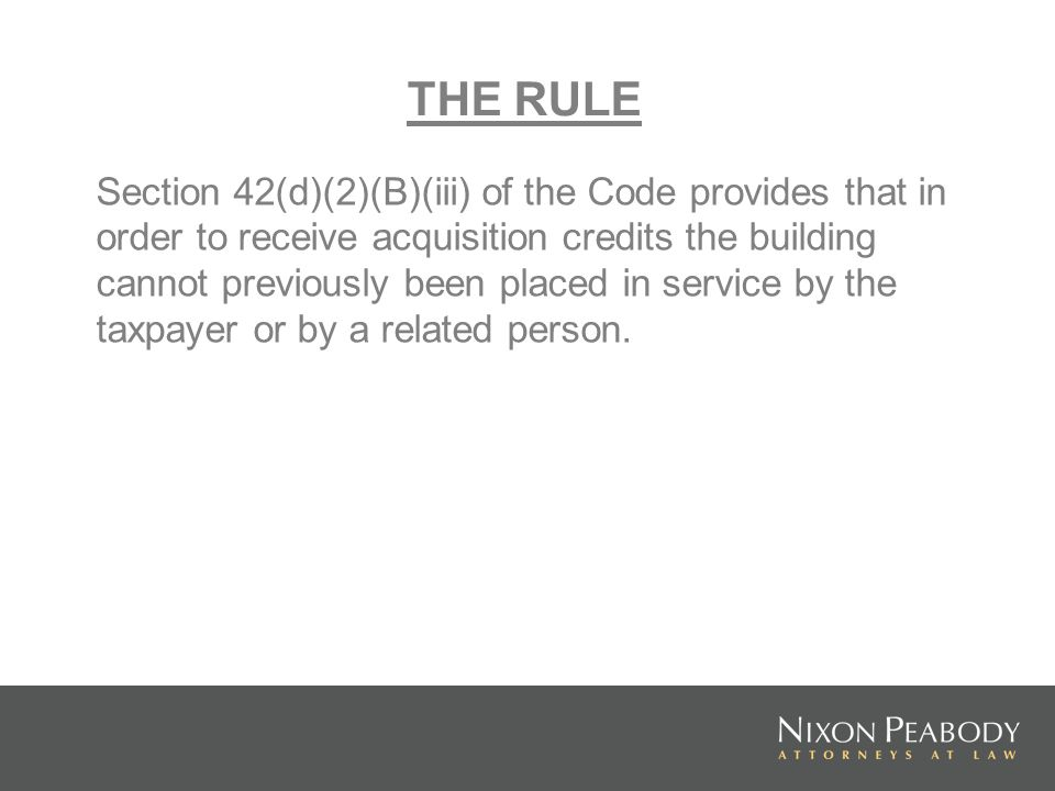 THE RULE Section 42(d)(2)(B)(iii) of the Code provides that in order to receive acquisition credits the building cannot previously been placed in serv