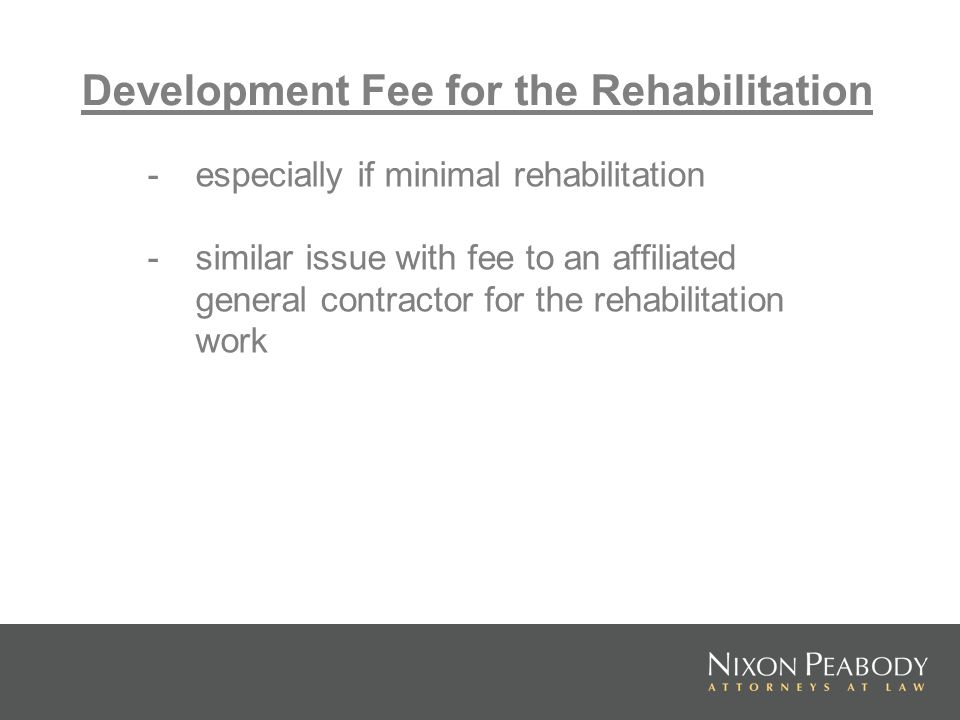 Development Fee for the Rehabilitation - especially if minimal rehabilitation - similar issue with fee to an affiliated general contractor for the reh