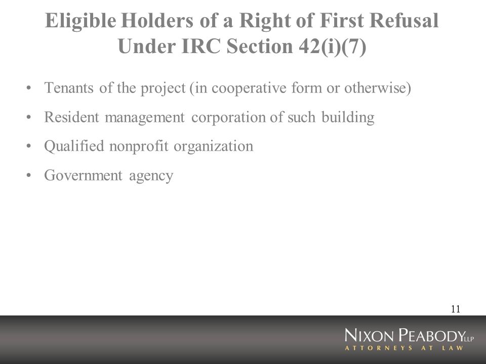 11 Eligible Holders of a Right of First Refusal Under IRC Section 42(i)(7) Tenants of the project (in cooperative form or otherwise) Resident management corporation of such building Qualified nonprofit organization Government agency