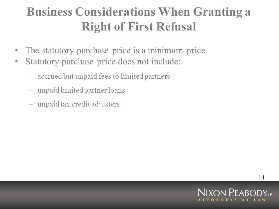 14 Business Considerations When Granting a Right of First Refusal The statutory purchase price is a minimum price.