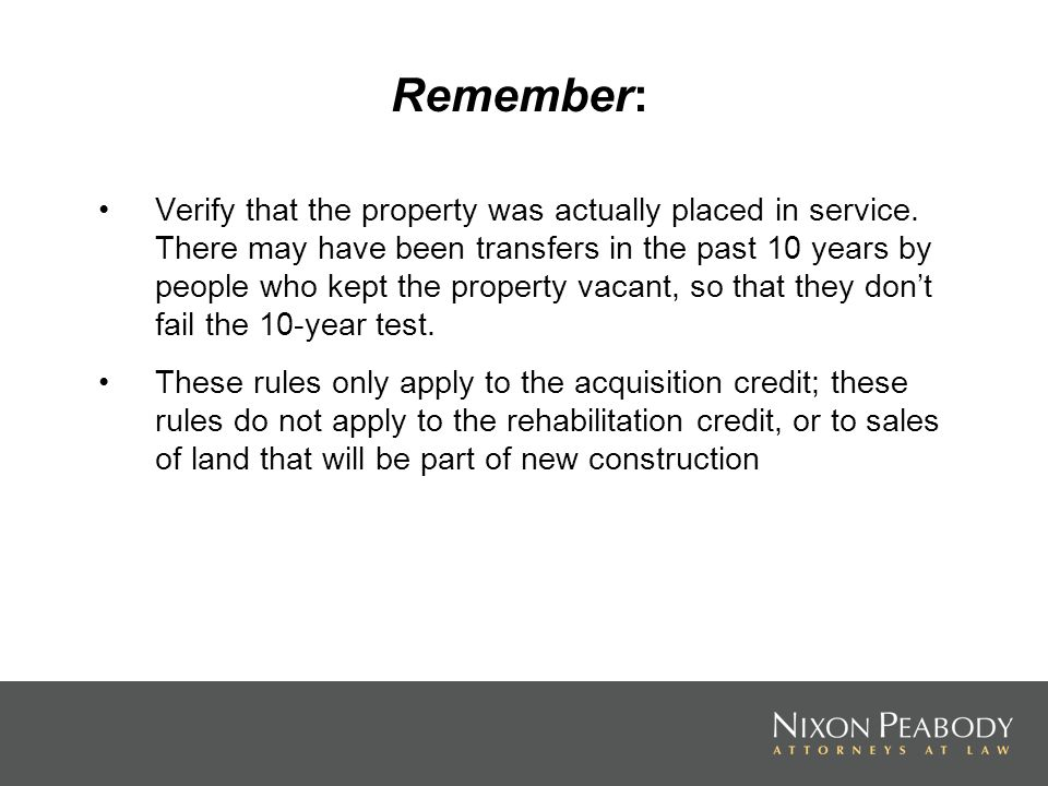 Remember: Verify that the property was actually placed in service. There may have been transfers in the past 10 years by people who kept the property