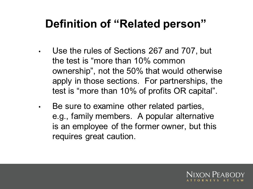 Definition of Related person Use the rules of Sections 267 and 707, but the test is more than 10% common ownership, not the 50% that would otherwise a