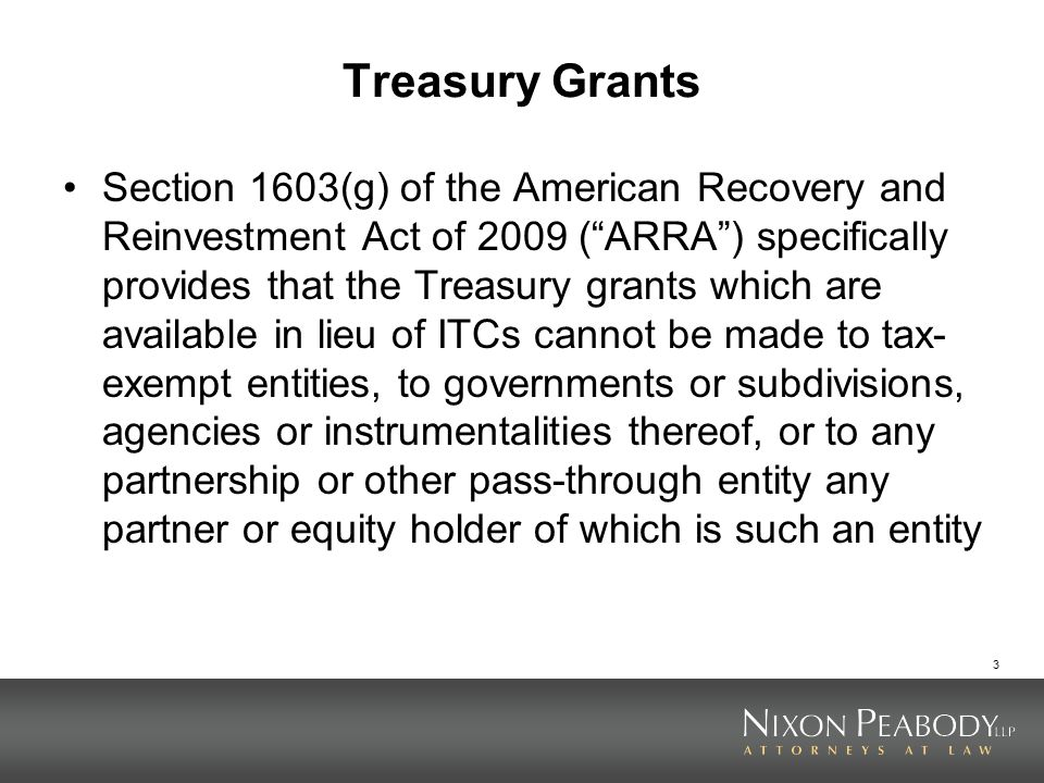 3 Treasury Grants Section 1603(g) of the American Recovery and Reinvestment Act of 2009 (ARRA) specifically provides that the Treasury grants which ar