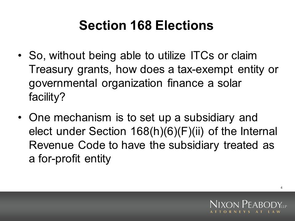 4 Section 168 Elections So, without being able to utilize ITCs or claim Treasury grants, how does a tax-exempt entity or governmental organization fin