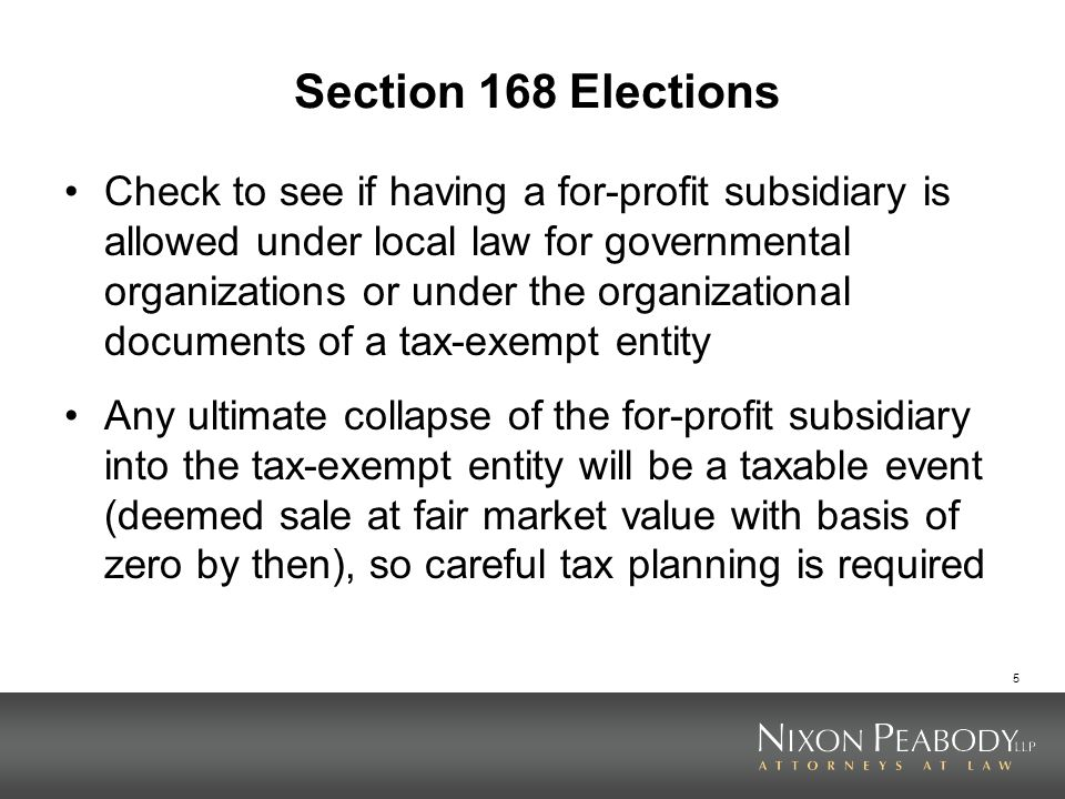 5 Section 168 Elections Check to see if having a for-profit subsidiary is allowed under local law for governmental organizations or under the organiza