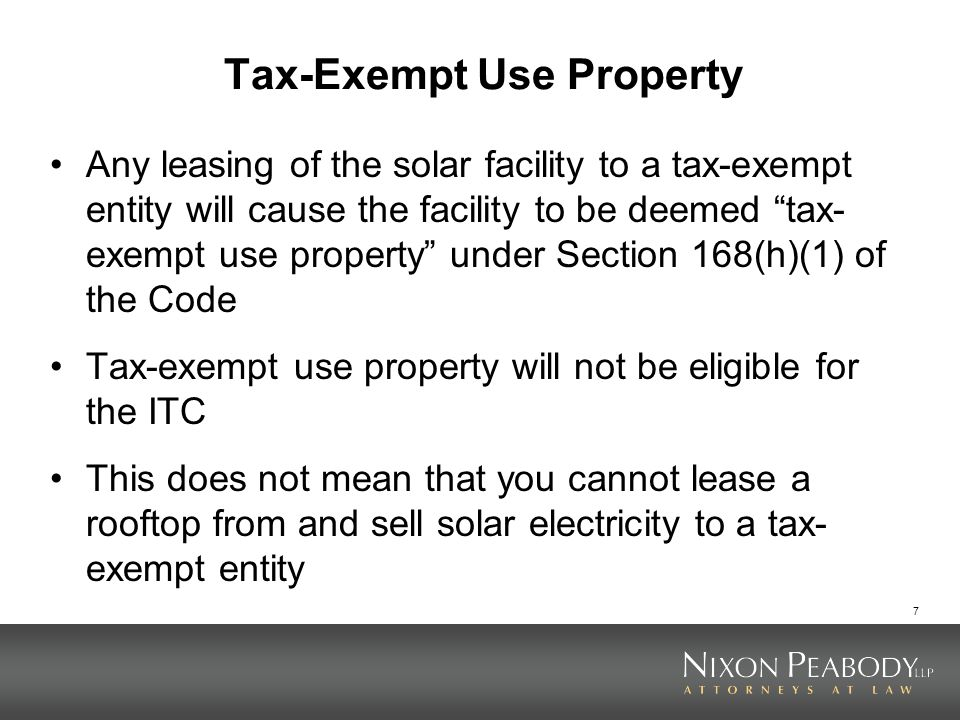 7 Tax-Exempt Use Property Any leasing of the solar facility to a tax-exempt entity will cause the facility to be deemed tax- exempt use property under