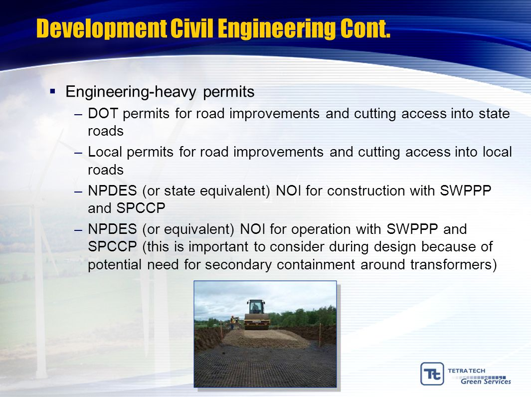 Development Civil Engineering Cont. Engineering-heavy permits –DOT permits for road improvements and cutting access into state roads –Local permits fo
