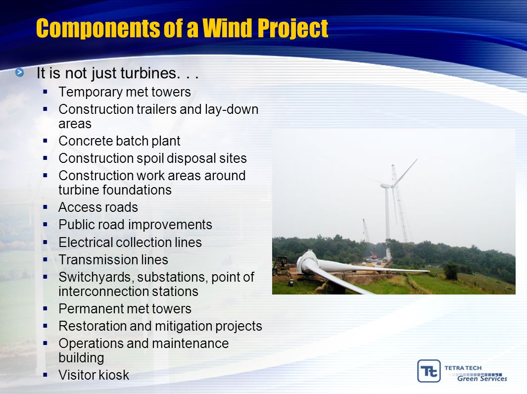 Components of a Wind Project It is not just turbines... Temporary met towers Construction trailers and lay-down areas Concrete batch plant Constructio